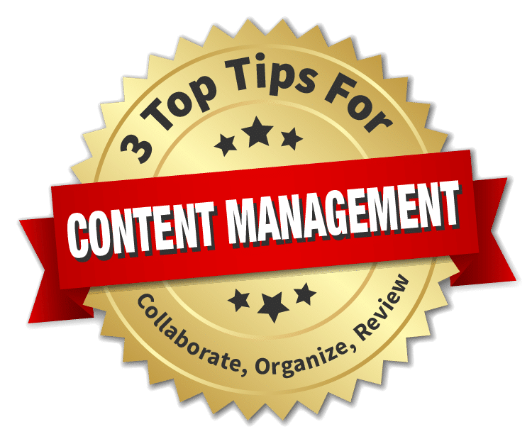 Learn 3 Top Tips for Content Management (Why it's important to collaborate, organize, and review your content and how to get it done.